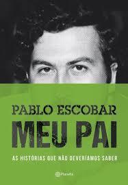 Pablo Escobar Meu Pai as Histórias Que Não Deveriamos Saber