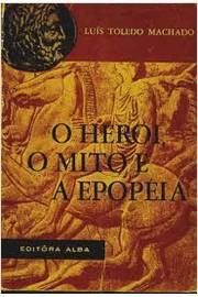 O Herói, o Mito e a Epopéia