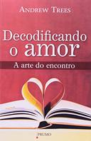 Decodificando o Amor - a Arte do Encontro
