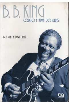 B. B. King: Corpo e Alma do Blues