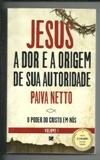 Jesus a Dor e a Origem de Sua Autoridade - Vol. I de Paiva Neto pela Elevação (2015)