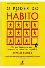 O Poder do Hábito - por Que Fazemos o Que Fazemos na Vida e nos Negóci