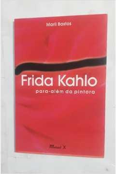 Frida Kahlo - Para-alem da Pintora