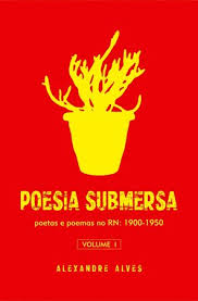 Poesia Submersa - Poetas e Poemas do Rn: 1900-1950 Vol. 1