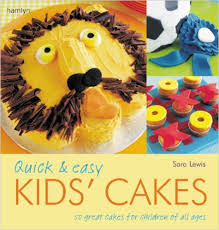 Quick & Easy Kids Cakes: 50 Great Cakes For Children of All Ages