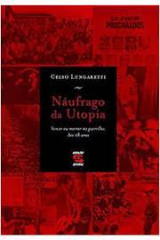 Náufrago da Utopia - Vencer Ou Morrer na Guerrilha aos 18 Anos