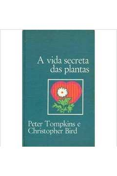 Livro A Vida Secreta Das Plantas Peter Tompkins E Christopher