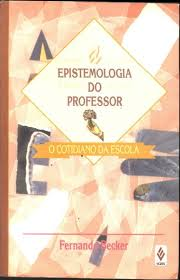 A Epistemologia do Professor - o Cotidiano da Escola