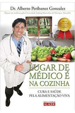 Lugar de Médico e na Cozinha - Cura e Saúde pela Alimentação Viva