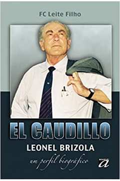 El Caudillo - Leonel Brizola um Perfil Biográfico