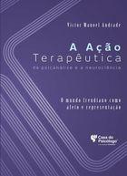 A Ação Terapêutica da Psicanálise e a Neurociência