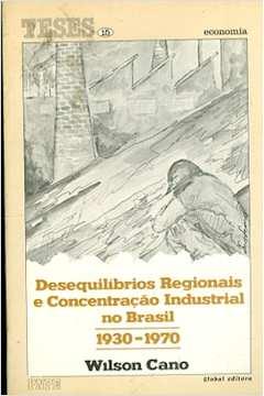 Desequilíbrios Regionais e Concentração Industrial no Brasil 1930-1970
