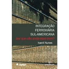 Integração Ferroviária Sul-americana: por Que Não Anda esse Trem?