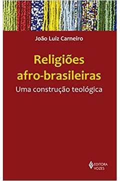 Religiões Afro-brasileiras: uma Construção Teológica