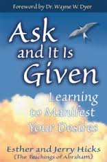 Ask and It is Given - Learning to Manifest Your Desires