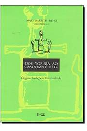 Dos Yorùbá ao Candomblé Kétu. Origens, Tradições e Continuidade