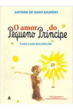 O Amor do Pequeno Príncipe: Cartas a uma Desconhecida