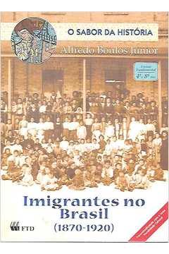 Imigrantes no Brasil. 1870-1920. o Sabor da História