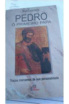 Pedro o Primeiro Papa - Traços Marcantes de Sua Personalidade