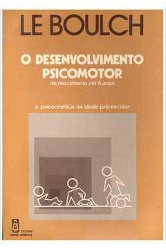O Desenvolvimento Psicomotor (do Nascimento Até 6 Anos )