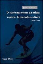 O Surfe Nas Ondas da Mídia: Esporte Juventude e Cultura