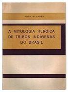 A Mitologia Heroica de Tribos Indígenas do Brasil