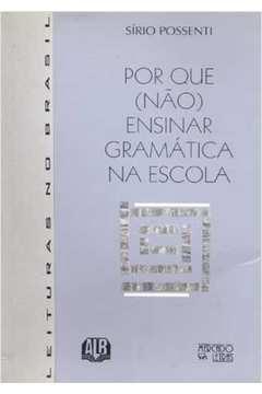 Por Que (não) Ensinar Gramatica na Escola