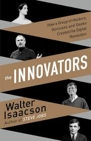 The Innovators: How a Group of Hackers, Geniuses, and Geeks Created..