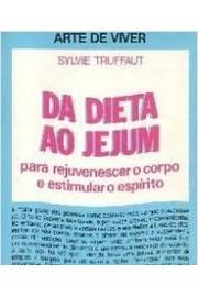 Da Dieta ao Jejum: para Rejuvenescer o Corpo e Estimular o Espírito