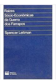 Raízes Sócio-econômicas da Guerra dos Farrapos de Spencer Leitman pela Graal (1979)