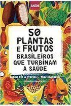 50 Plantas e Frutos: Brasileiros Que Turbinam a Saúde