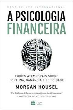 A Psicologia Financeira: Lições Atemporais Sobre Fortuna, Ganância