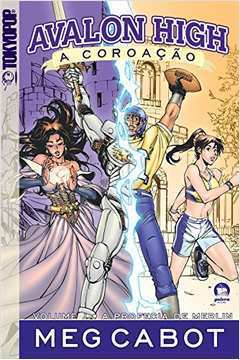 Avalon High - a Coroação - Vol. 1 - a Profecia de Merlin
