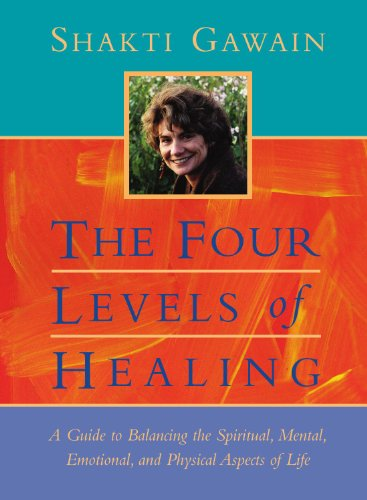 The Four Levels of  Healing: Guide to Balancing the Spiritual, Mental.