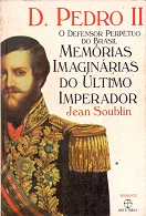 D Pedro II o Defensor Perpetuo do  Memorias Imaginarias do Ultimo Impe