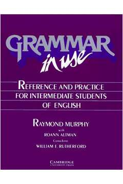 Grammar in Use Reference and Practice For Intermediate Students of Eng