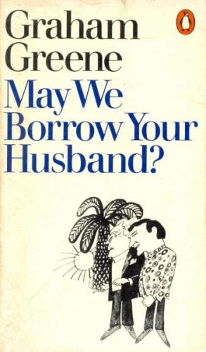 May We Borrow Your Husband and Other Comedies of the Sexual Life