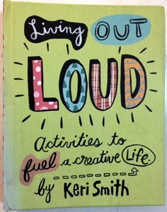 Living Out Loud: Activities to Fuel a Criative Life