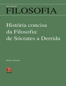 História Concisa da Filosofia : de Sócrates a Derrida