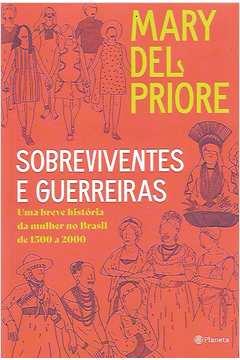 Sobreviventes e Guerreiras - uma Breve História da Mulher no Brasil...