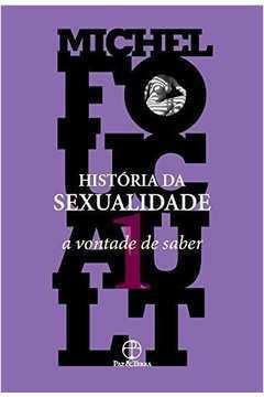 História da Sexualidade - a Vontade de Saber - Vol. 1