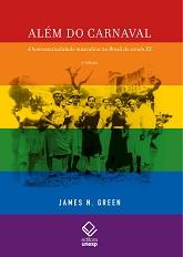 Além do Carnaval: a Homossexualidade Masculina no Brasil do Século XX