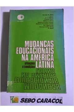 Livro: Mudancas Educacionais na America Latina Situacoes e Condicoes -  German W Rama Coord | Estante Virtual