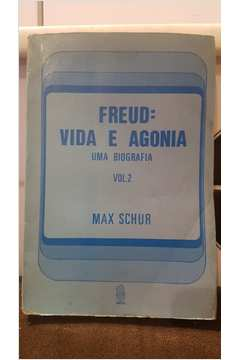 Freud: Vida e Agonia - Volume 2