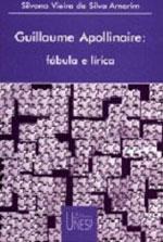 Guillaume Apollinaire Fábula e Lírica