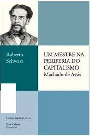 Um Mestre na Periferia do Capitalismo Machado de Assis