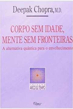 e0c70980e Livro: Corpo sem Idade Mente sem Fronteiras - Deepak Chopra | Estante  Virtual