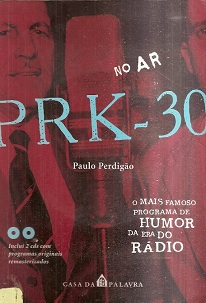 No Ar: Prk-30! o Mais Famoso Programa de Humor da era do Rádio