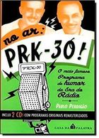 No Ar Prk-30! - o Mais Famoso Programa de Humor da era do Rádio