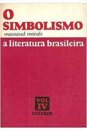 A Literatura Brasileira - Vol. IV - o Simbolismo